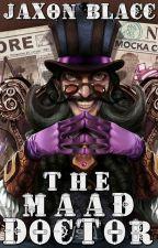 The Maad Doctor [The Maad Series #1] by JaxonBlacc