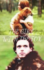 The Girl With The Fox (Robb Stark) by stories2-write