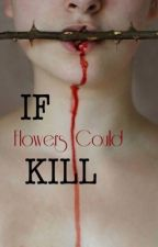 If Flowers Could Kill (Manu Rios){Completed} by KrissyReigns