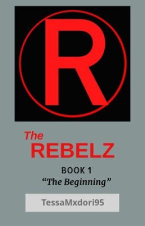 "The REBELZ: ""The Beginning"" (Book 1) *SAMPLE Rough Draft!* by TessaMxdori95"