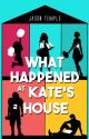 What Happened At Kate's House by