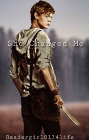 She Changed Me | Newt X Thomas X Reader by ReaderGirl0134Life