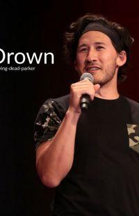 Drown (Markiplier x Reader) cover