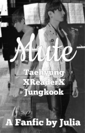 Mute! (Taehyung x Reader x Jungkook) by annyeongitsjulia