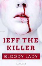kara_kedi364 tarafından yazılan JEFF THE KILLER: Bloody Lady adlı hikaye