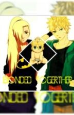 Bonded Together [ON HOLD] (Naruino) by Xiariadragneel