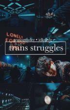 transgender struggles by idkskylr