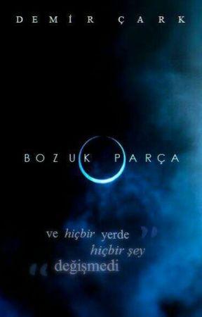 BOZUK PARÇA (Bir Yerden Taşındık) by DemirCark