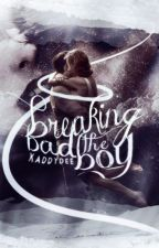 Breaking The Bad Boy (Completed) by kaddydee