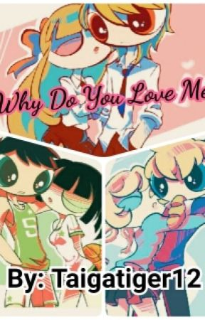 Why Do You Love Me? (PPG X RRB) by taigatiger12