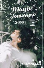 Maybe Tomorrow [Book 1] | Pentagon ✔ by heymello