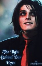 The Light Behind Your Eyes (Gerard Way x Reader) by WhatUsedToBe