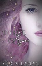 To Live Again by CJ_Callahan