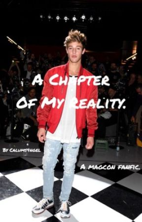 A Chapter Of My Reality ( A Magcon Fanfiction)  by Calums4ngel