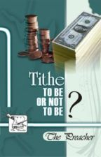 TITHES to be or not to be? by thePreacherDiary
