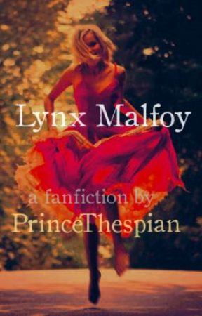 Lynx Malfoy (A Harry Potter FanFiction) by PrinceThespian