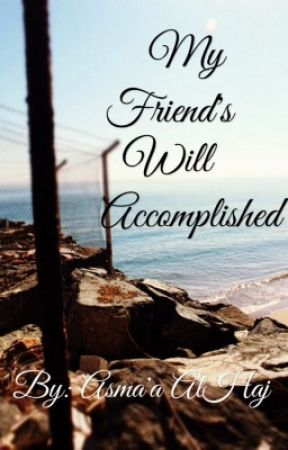 My Friend's Will Accomplished {Part 2} by MyFriendsWill