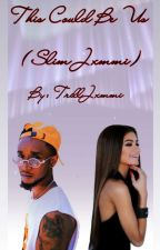 This Could Be Us (Slim Jxmmi) by TrillJxmmi