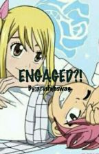 ENGAGED!? ☆ A NALU FANFIC ☆ by arushijbswag