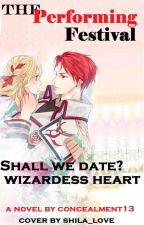 Shall We Date? Wizardess Heart: The Performing Festival (ON HOLD) [EDITING] by Concealment13