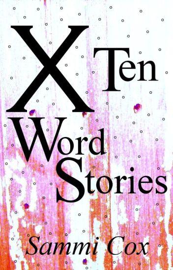 Ten Word Stories [COMPLETE]