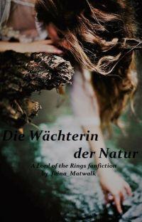 Die Wächterin der Natur (Herr der Ringe Fanfiktion) cover
