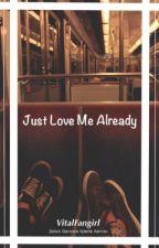 Just Love Me Already ~Zanvis~ by VitalFangirl
