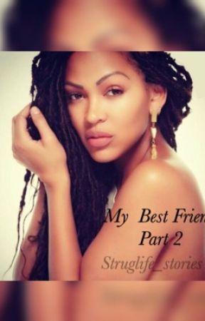 My BestFriend part 2  by Struglife_stories