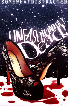 Unfashionably Dead by SomewhatDistracted