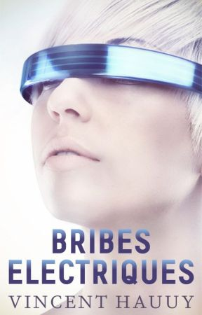 Bribes Electriques [Tome I] by VincentHauuy