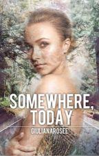 Somewhere, Today by giulianarosee