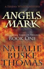 Angels Mark (The Serena Wilcox Dystopian Trilogy Book 1) by NatalieBuskeThomas