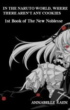In the Naruto world, where there aren't any cookies (Book 1 of The New Noblesse) by AnnabelleRaen