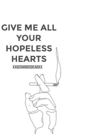 Give Me All Your Hopeless Hearts  by XxGerardisdeadxX
