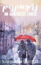 Passengers || An Adrienette Fanfic by xXBookwormFangirlXx