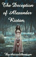 The Deception Of Alexander Riotan #wattys2016 by thecouldbestorm