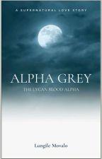 ALPHA GREY (Re-written) by OwnYourThrone