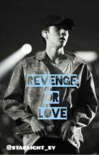 Revenge or Love ?   O.SH by starlight_sy