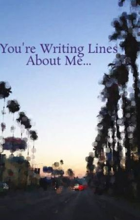 You're Writing Lines About Me... by EmmaPorter