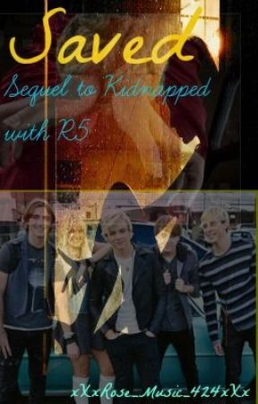 Saved (Sequel to kidnapped with R5) by xXxRose_Music_424xXx