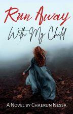 Run Away With My Child [Reinkarnation Stories] oleh ChaerunNessa
