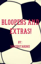 Bloopers and Extras! by Soccerstar2015