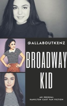broadway kid    an original hamilton cast fan fiction by allaboutkenz