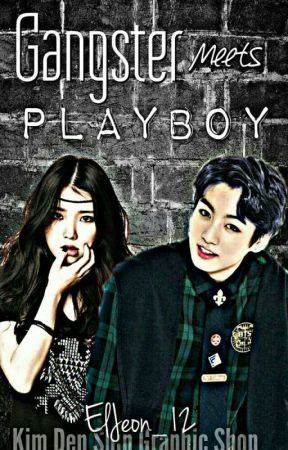 Gangster Meets Playboy [[UNDER REVISION]] by ElJeon_12