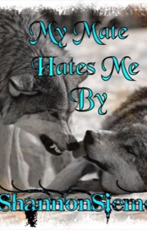 My Mate Hates Me by ShannonSiemens