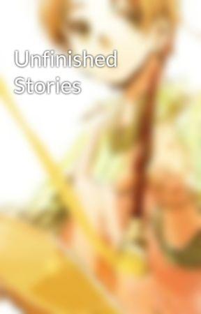 Unfinished Stories by xsilentx_xscreamsx