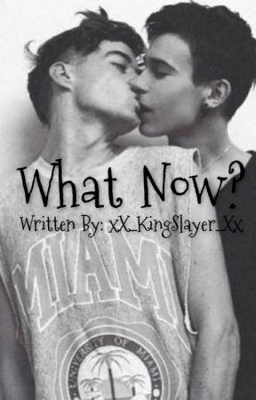 What Now? (boyxboy) by xX_KingSlayer_Xx
