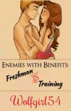 Enemies with Benefits: Freshman in Training by Wolfgirl54