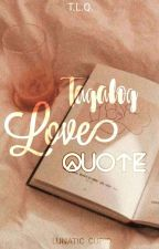 T.L.Q TAGALOG LOVE QUOTES by Lunatic_cupid