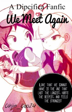 We Meet Again(A Dipcifica Fanfic) by Ohjin_Obo24